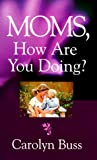 Moms, How Are You Doing?, Carolyn Buss, 1884369944