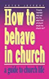 How to Behave in Church, Peter Jeffery, 0852343183