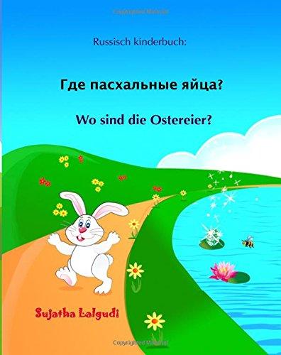 Russisch kinderbuch: Wo sind die Ostereier: Kinderbuch Deutsch-Russisch (zweisprachig/bilingual), Russisch für kinder, deutsch russisch, bilingual ... bilderbuch (Volume 10) (German Edition)
