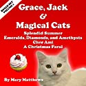 Grace, Jack & Magical Cats Cozy: Mystery Boxed Set, Volume 1 Audiobook by Mary Matthews Narrated by Sheila Book