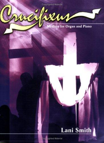 Read Online Crucifixus: Medleys for Organ and Piano pdf epub