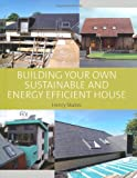 Building Your Own Sustainable and Energy Efficient House, Henry Skates, 1847972586