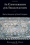 The Conversion of the Imagination, Richard B. Hays, 0802812627