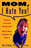 img - for Mom, I Hate You! Children's Provocative Communication: What It Means and What to Do About It book / textbook / text book