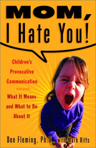 Mom, I Hate You! Children's Provocative Communication: What It Means and What to Do About It