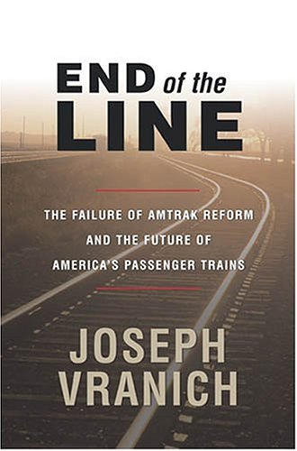 End of the Line: The Failure of Amtrak Reform and the Future of America's Passenger Trains