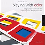 Playing with Color: 50 Graphic Experiments for Exploring Color Design Principles [Paperback] [2013] Richard Mehl