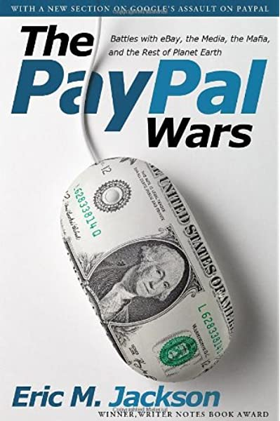 The Paypal Wars Battles With Ebay The Media The Mafia And The Rest Of Planet Earth Jackson Eric M 9781936488599 Amazon Com Books