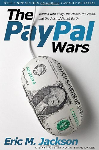 The Paypal Wars  Battles With Ebay  The Media  The Mafia  And The Rest Of Planet Earth