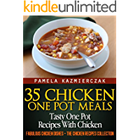 35 Chicken One Pot Meals – Tasty One Pot Recipes With Chicken (Fabulous Chicken Dishes – The Chicken Recipes Collection Book 4) (English Edition)