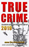 True Crime 2019: Homicide & True Crime Stories of 2019 (Annual True Crime Anthology Book 4)