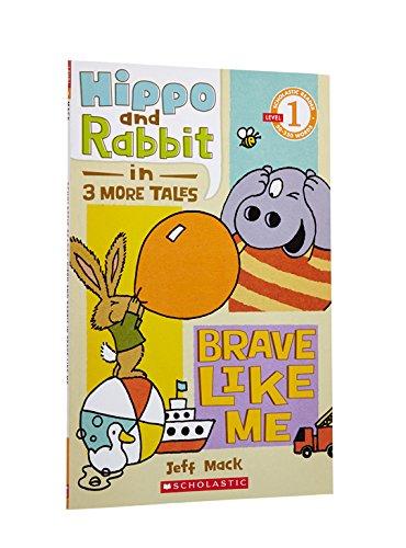 Scholastic Reader Level 1: Hippo & Rabbit in Brave Like Me (3 More Tales) pdf