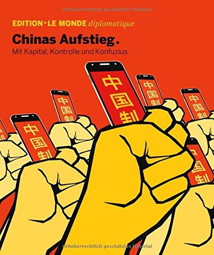 Chinas Aufstieg: Mit Kapital, Kontrolle und und Konfuzius (Edition Le Monde diplomatique) Taschenbuch – 17. April 2018 Sven Hansen Barbara Bauer Adolf Buitenhuis TAZ