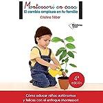 Montessori en casa [Montessori at Home]: El cambio empieza en tu familia [Change Starts in Your Family] | Cristina Tébar