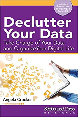 amazoncom declutter your data take charge of your data and organize your digital life reference series 9781770402973 angela crocker books