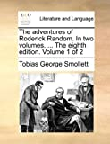 The Adventures of Roderick Random in Two Volumes the Eighth Edition Volume 1 Of, Tobias George Smollett, 1170545564