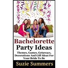 Party Planning Help For Bachelorette Parties: DIY Ideas, Themes, Games, Getaways, Decorations, and Gift Ideas For Your Bride to Be (How to Plan a Wedding & Have a Party)
