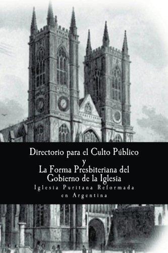 El Directorio para la Adoración publica de Dios y: La Forma de Gobierno Eclesiástico Presbiteriano (1645) ((Nuestros estándares doctrinales)) (Volume 3) (Spanish Edition)