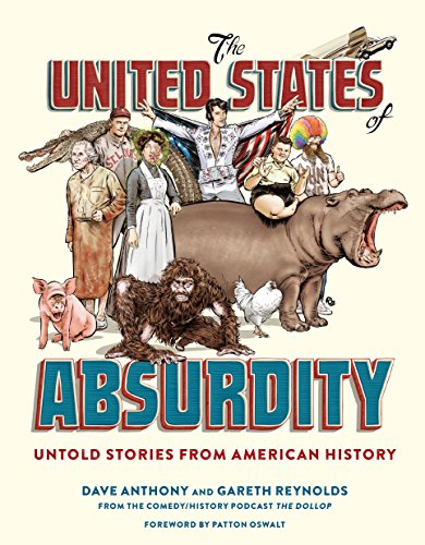 The United States of Absurdity: Untold Stories from American History (A History Of The United States Podcast)