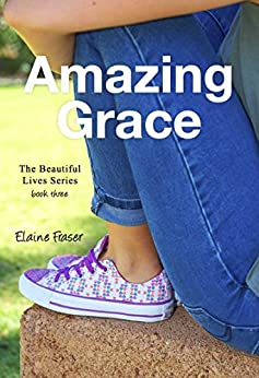 Amazing Grace (Beautiful Lives Book 3) by [Fraser, Elaine]