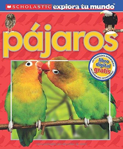 Scholastic Explora tu Mundo: Pájaros: (Spanish language edition of Scholastic Discover More: Birds) (Spanish Edition)
