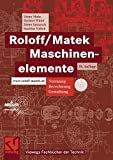 Roloff/Matek Maschinenelemente: Normung, Berechnung, Gestaltung - Lehrbuch und Tabellenbuch (Viewegs Fachbücher der Technik)