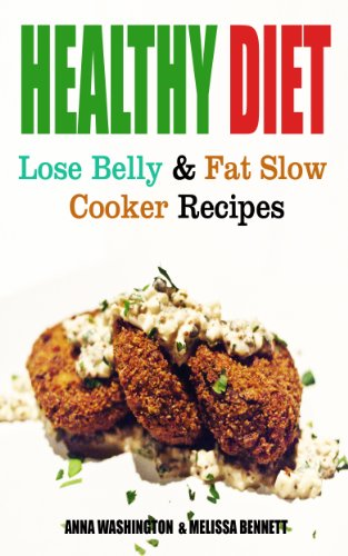 Healthy diet lose belly fat and slow cooker recipes kindle healthy diet lose belly fat and slow cooker recipes by anna washington melissa forumfinder Choice Image