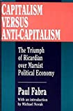 Capitalism Versus Anti-Capitalism : The Triumph of Ricardian over Marxian Political Economy, Fabra, Paul, 1560006447