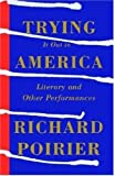 Trying It Out in America, Richard Poirier, 0374529183