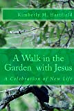 A Walk in the Garden with Jesus, Kimberly Hartfield, 1499102798