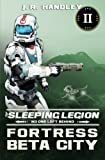 Fortress Beta City (The Sleeping Legion) (Volume 2)