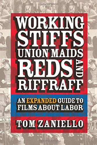 Working Stiffs, Union Maids, Reds, and Riffraff: An Expanded Guide to Films about Labor (ILR Press Books)
