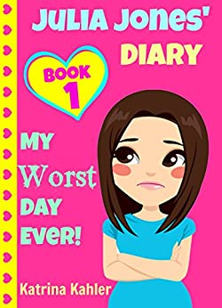 JULIA JONES - My Worst Day Ever! - Book 1: Diary Book for Girls aged 9 - 12 (Julia Jones' Diary) by [Kahler, Katrina]