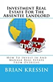 img - for Investment Real Estate For The Absentee Landlord: How To Invest In And Manage Real Estate From Overseas book / textbook / text book