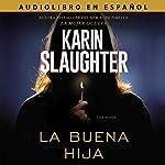 La Buena Hija [The Good Daughter] | Karin Slaughter
