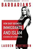 Barbarians: How Baby Boomers, Immigrants, and Islam Screwed My Generation