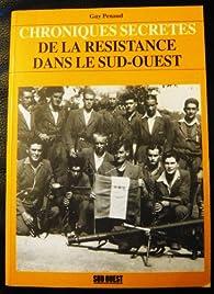 Chroniques secrètes de la Résistance dans le Sud-Ouest par Guy Penaud