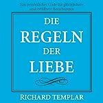 Die Regeln der Liebe. [The Rules of Love]: Ein persönlicher Code für glücklichere und erfülltere Beziehungen. | Richard Templar