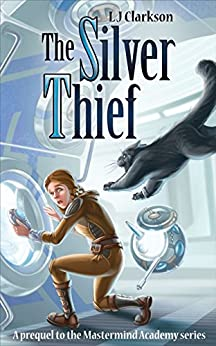 The Silver Thief - prequel to the Mastermind Academy Series by [Clarkson, LJ]