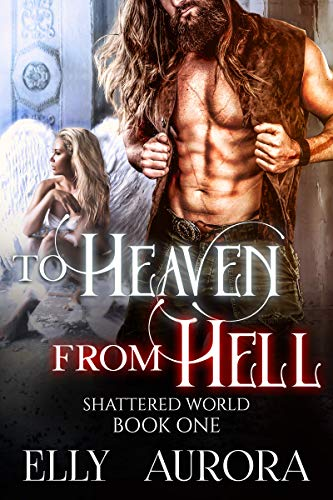 To Heaven From Hell (Shattered World Book 1) by [Aurora, Elly]