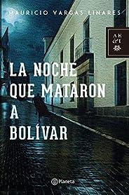 La noche que mataron a Bolívar (Spanish Edition)