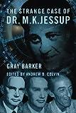 The Strange Case of Dr. M.K. Jessup