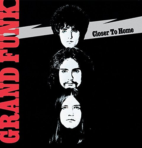 Closer To Home (Closer To Home Grand Funk Railroad Live)