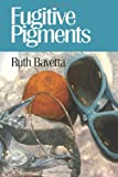 Fugitive Pigments, Ruth Bavetta, 1938853318