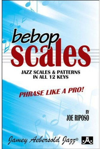 - Bebop Scales -- Jazz Scales & Patterns in All 12 Keys: Phrase Like a Pro!