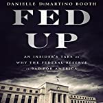 Fed Up: An Insider's Take on Why the Federal Reserve Is Bad for America | Danielle DiMartino Booth