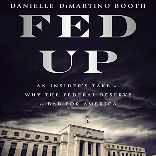 Fed Up: An Insider's Take on Why the Federal Reserve Is Bad for America cover