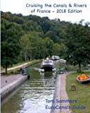 Cruising the Canals & Rivers of France: A guide to all canals and navigable rivers in France. (Cruising the Canals & Rivers of Europe) (Volume 3)