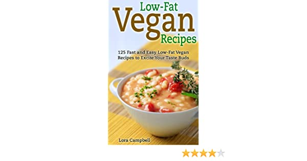 Low-Fat Vegan Recipes: 125 Fast and Easy Low-Fat Vegan Recipes to Excite Your Taste Buds