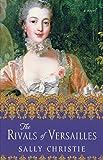 The Rivals of Versailles: A Novel (The Mistresses of Versailles Trilogy)